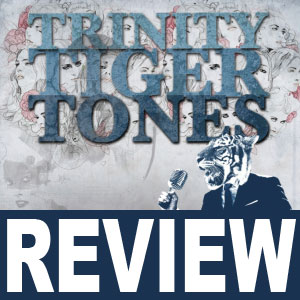 REVIEW: Trinity Tiger Tones (Melbourne, AUS)