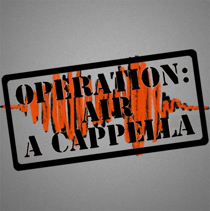 OPERATION: Air A Cappella